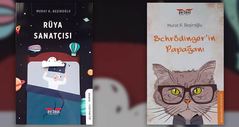 """Murat K. Beşiroğlu """"Schrödinger'in Papağanı"""" ve """"Rüya Sanatçısı"""""""