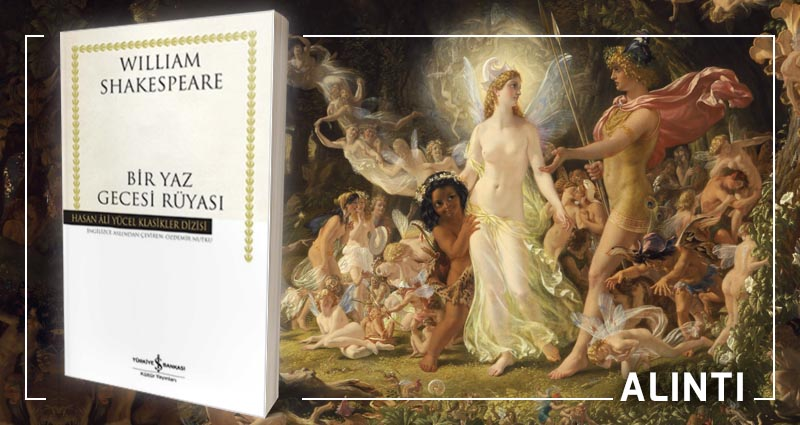 Shakespeare'in Bir Yaz Gecesi Rüyası Oyunundan Aşkın Her Yönünü Anlatan 10 Alıntı