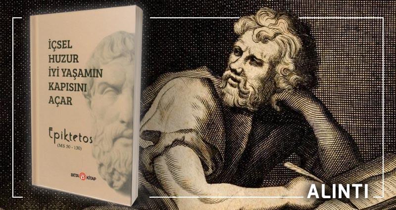İçsel Huzur İyi Yaşamın Kapısını Açar: Epiktetos'tan Yaşam Felsefenizi Oluşturacak 10 Alıntı