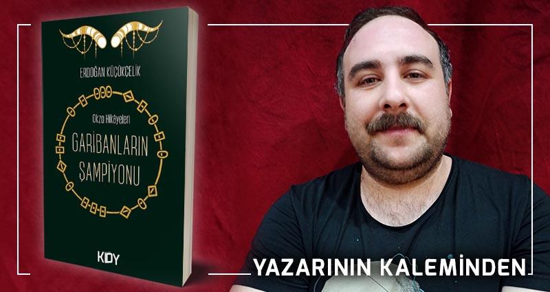 Yazarının Kaleminden: Garibanların Şampiyonu - Erdoğan Küçükçelik