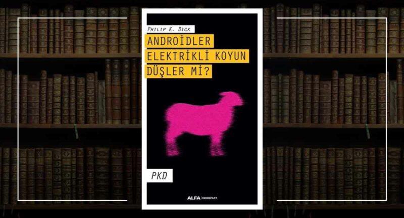 Androidler Elektrikli Koyun Düşler mi? / Philip K. Dick