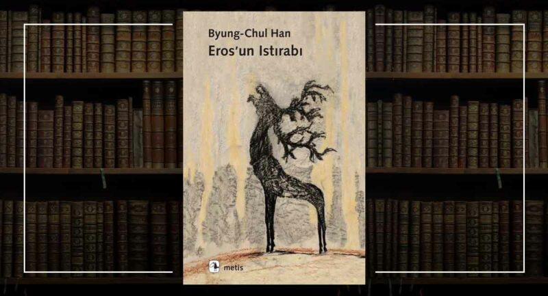 Eros'un Istırabı / Byung-Chul Han - M. Olay Söyler Kitap Öneri