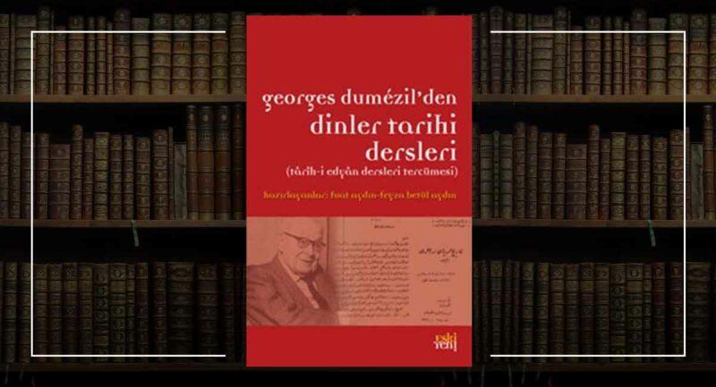 Georges Dumezil'den Dinler Tarihi Dersleri