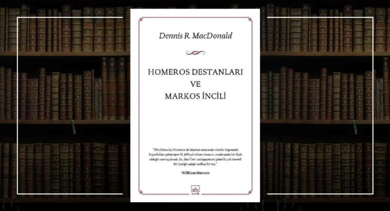 Homeros Destanları ve Markos İncili / Dennis R. MacDonald
