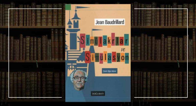Jean Baudrillard Simülakrlar ve Simülasyon
