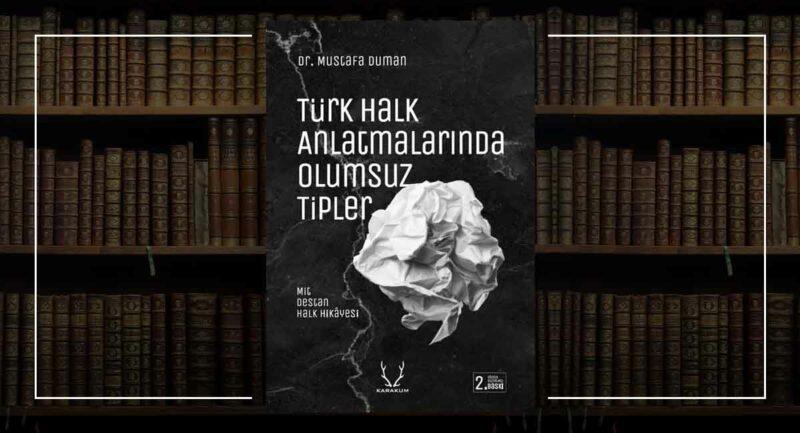 Türk Halk Anlatmalarında Olumsuz Tipler - Dr. Mustafa Duman