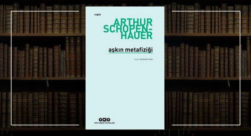 Aşkın Metafiziği - Arthur Schopenhauer