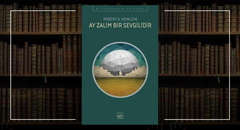 Ay Zalim Bir Sevgilidir / Robert A. Heinlein Murat K. Beşiroğlu