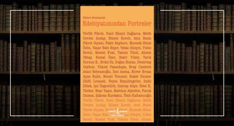 Edebiyatımızdan Portreler / Hikmet Altınkaynak