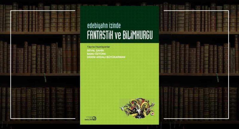 Edebiyatın İzinde - Fantastik ve Bilimkurgu / Seval Şahin, Banu Öztürk, Didem Ardalı Büyükarman
