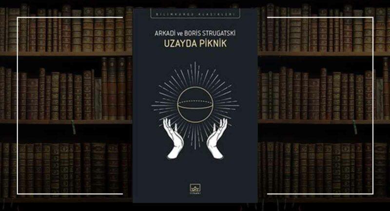 Uzayda Piknik / Arkadi ve Boris Strugatski