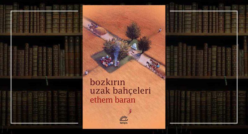 Bozkırın Uzak Bahçeleri - Ethem Baran