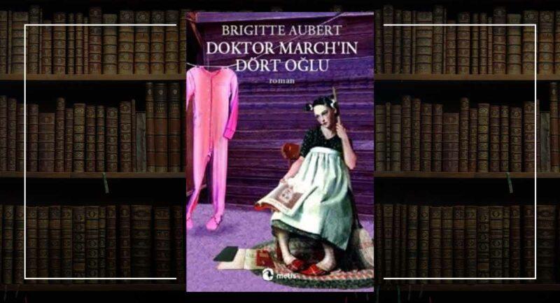 Doktor March'ın Dört Oğlu / Brigitte Aubert - Arzu Uçar Kitap Önerileri