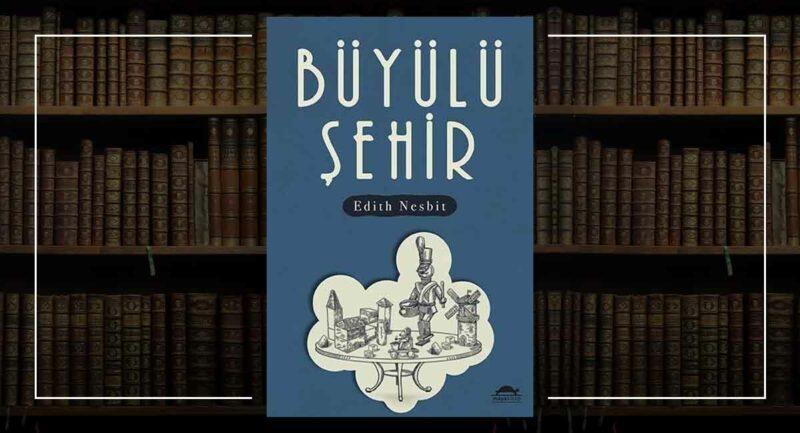 Büyülü Şehir - Edith Nesbit