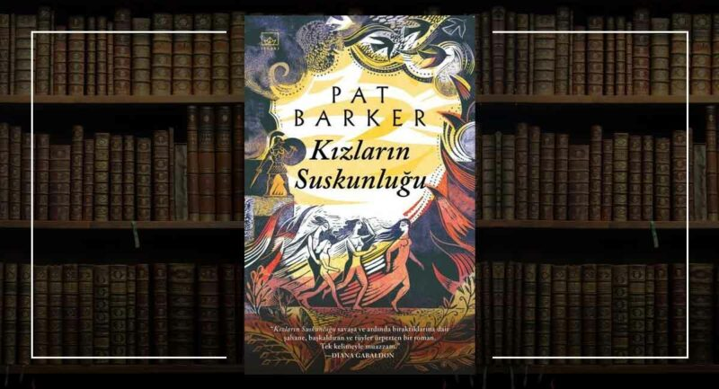 Kızların Suskunluğu - Pat Barker
