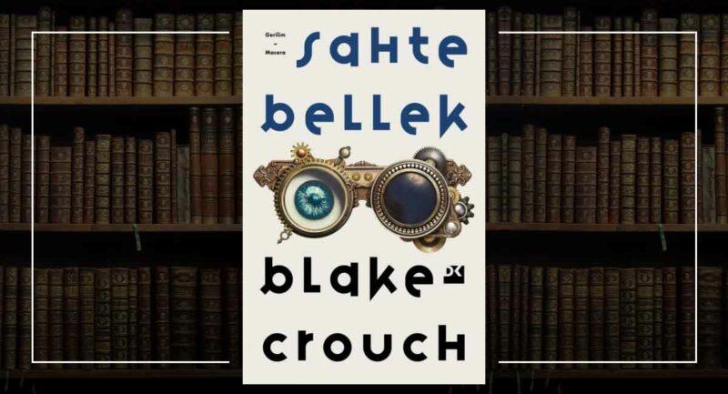 Sahte Bellek - Blake Crouch
