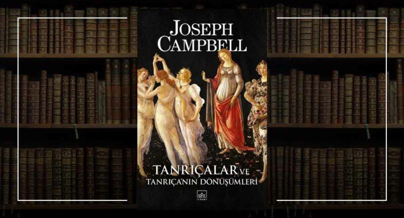Tanrıçalar ve Tanrıça'nın Dönüşümleri - Joseph Campbell