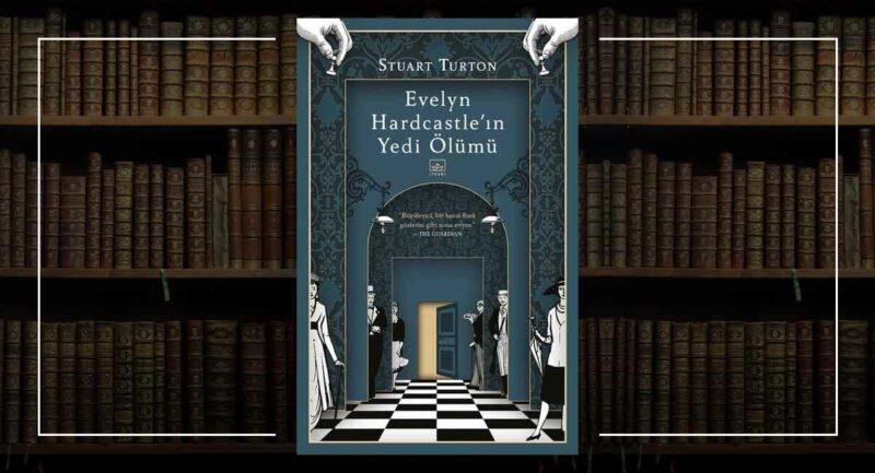 Evelyn Hardcastle'ın Yedi Ölümü - Stuart Turton