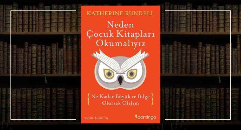 Neden Çocuk Kitapları Okumalıyız - Katherine Rundell