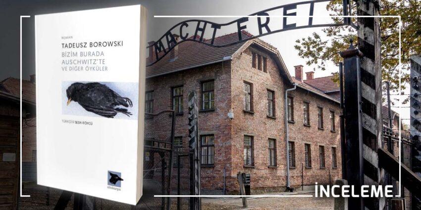 Bizim Burada Auschwitz'te ve Diğer Öyküler - Tadeusz Borowski