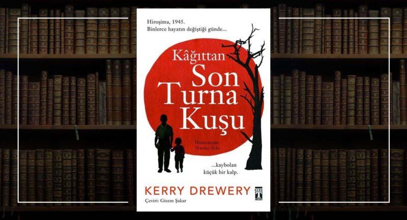 Kağıttan Son Turna Kuşu - Kerry Drewery