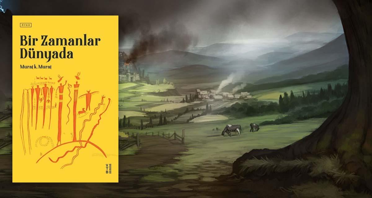 Bir Zamanlar Dünyada - Murat k. Murat