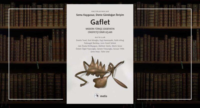 Gaflet: Modern Türkçe Edebiyatın Cinsiyetçi Sinir Uçları - Feminist Okuma Önerileri