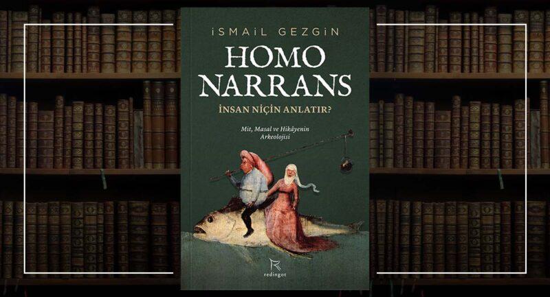 Homo Narrans - İsmail Gezgin