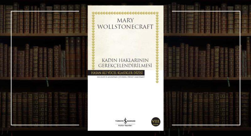 Kadın Haklarının Gerekçelendirilmesi - Mary Wollstonecraft - Feminist Okuma Önerileri
