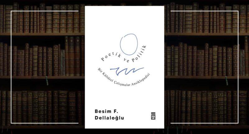Poetik ve Politik - Besim F. Dellaloğlu