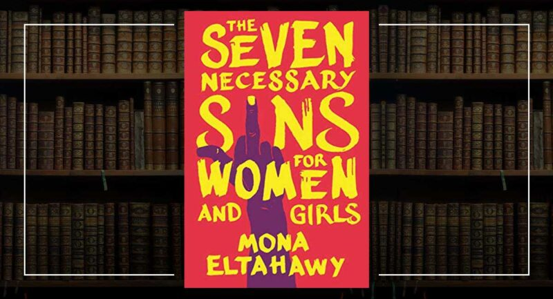 The Seven Necessary Sins For Women and Girls - Mona Eltahawy