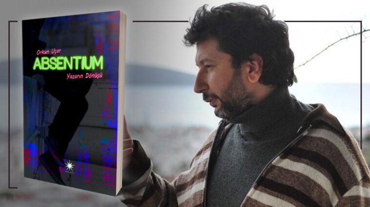 Absentium: Yazarın Dönüşü – Orkun Uçar | Yazarının Kaleminden