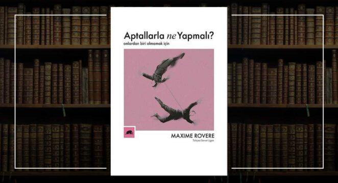 Aptallarla Ne Yapmalı? Maxime Rovere
