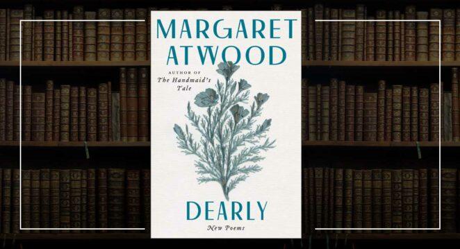 Margaret Atwood İmzalı Yeni Şiir Kitabı Dearly