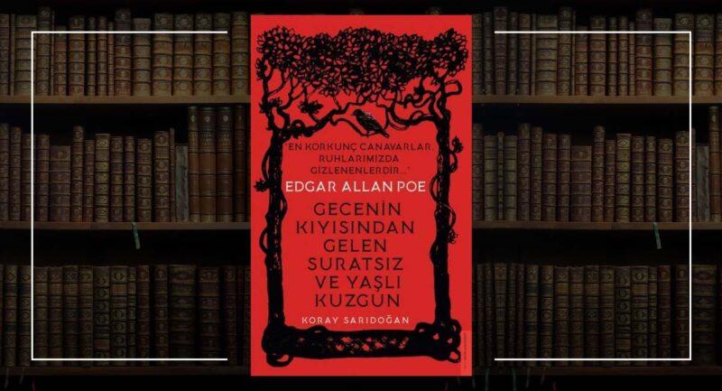 Edgar Allan Poe Biyografisi Gecenin Kıyısından Gelen Suratsız ve Yaşlı Kuzgun - Koray Sarıdoğan