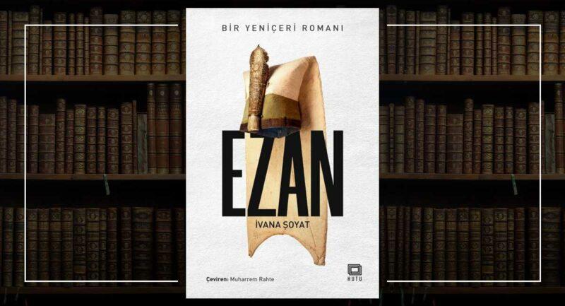 Ezan - Bir Yeniçeri Romanı - İvana Şoyat