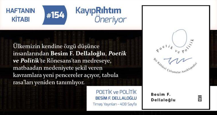 Poetik ve Politik - Besim F. Dellaloğlu   Haftanın Kitabı #154