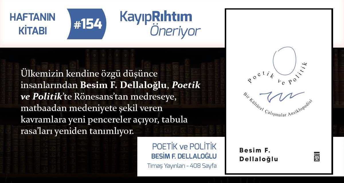 Poetik ve Politik - Besim F. Dellaloğlu | Haftanın Kitabı #154