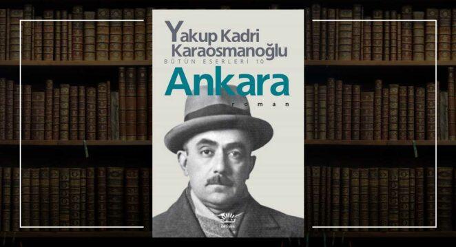 Ankara - Yakup Kadri Karaosmanoğlu İnceleme