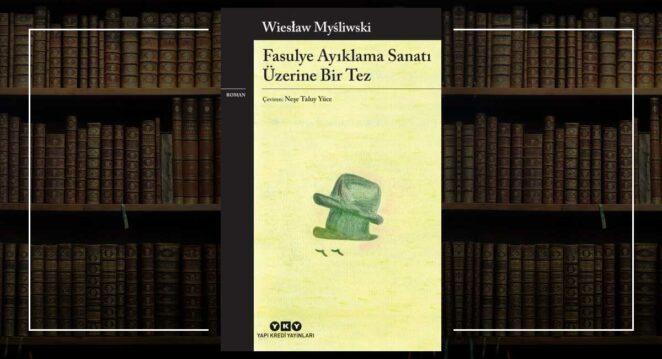 Fasulye Ayıklama Sanatı Üzerine Bir Tez - Wieslaw Mysliwski