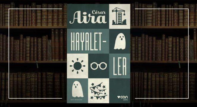 Hayaletler - César Aira