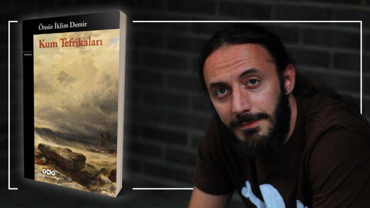 Kum Tefrikaları - Ömür İklim Demir | Yazarının Kaleminden