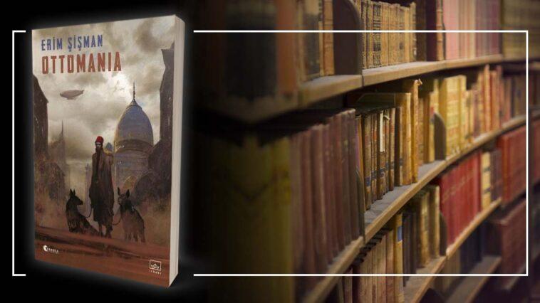 Ottomania - Erim Şişman | Yazarının Kaleminden