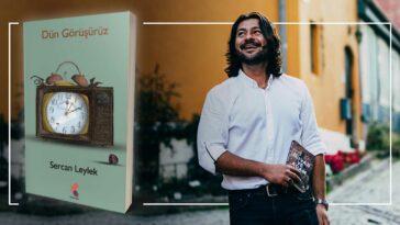 Dün Görüşürüz - Sercan Leylek   Yazarının Kaleminden