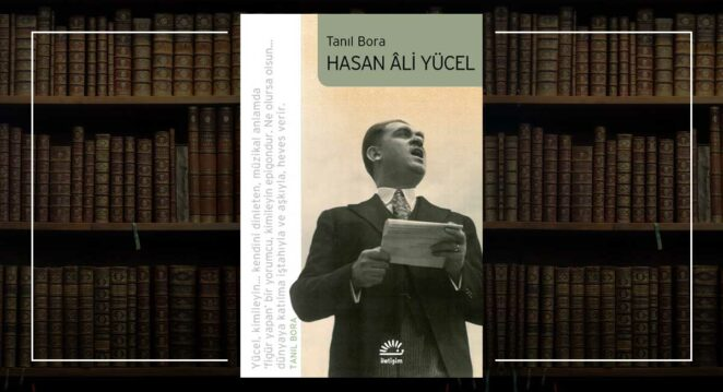 Hasan Âli Yücel Biyografisi - Tanıl Bora