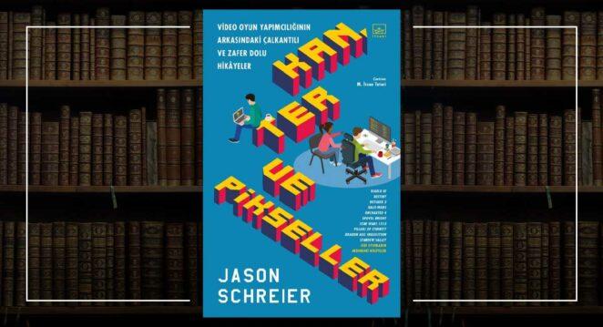 Kan, Ter ve Pikseller - Jason Schreier
