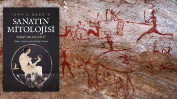 Sanatın Mitolojisi: Sanat Ne Anlatır? İsmail Gezgin