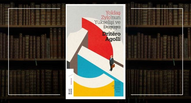 Yoldaş Zylo'nun Yükselişi ve Düşüşü - Dritero Agolli Balkan Edebiyatı ketebe