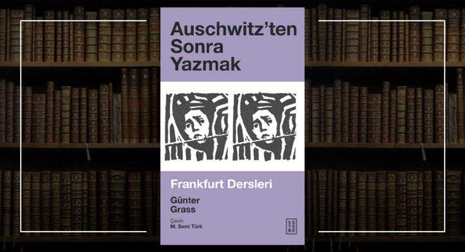 Auschwitz'ten Sonra Yazmak – Günter Grass