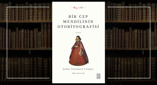Bir Cep Mendilinin Otobiyografisi - James Fenimore Cooper